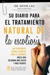 Su diario para el tratamiento natural de la escoliosis: ¡El compañero esencial para sus 12 semanas hacia una columna más recta y más fuerte! (Spanish Edition) - Kevin Lau