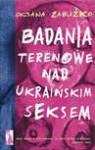 Badania terenowe nad ukraińskim seksem - ebook - Zabużko Oksana