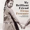 My Brilliant Friend - Hillary Huber, Elena Ferrante
