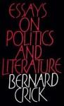 Essays on Politics and Literature - Bernard Crick