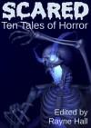 Scared: Ten Tales of Horror - Rayne Hall, Deborah J. Ross, Jonathan Broughton, Karen Heard, Pamela Turner, Liv Rancourt, William Meikle, Tracie McBride, Grayson Bray Morris, Donna Johnson, Rayne Wheeler, Deborah Wheeler