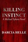 Killing Instinct: A Michael Sykora Novel - Darcia Helle