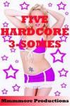 Five Hardcore Threesomes: An Erotica Collection - Sandy Charles, Hope Parsons, Rennaey Necee, Bree Farsight, Rita Feldspar