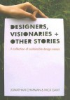 Designers, Visionaries and Other Stories: A Collection of Sustainable Design Essays - Jonathan Chapman, Nick Gant