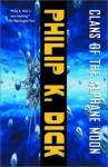 Clans of the Alphane Moon - Philip K. Dick