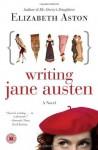 Writing Jane Austen: A Novel - Elizabeth Aston
