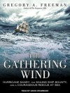 The Gathering Wind: Hurricane Sandy, the Sailing Ship Bounty, and a Courageous Rescue at Sea - Gregory A Freeman, David Drummond