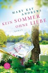 Kein Sommer ohne Liebe: Roman - Mary Kay Andrews, Andrea Fischer