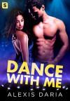Dance with Me: A Dance Off Novel - Alexis Daria
