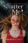 Shatter Me (The Juliette Chronicles, #1) - Tahereh Mafi