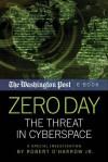 Zero Day: The Threat In Cyberspace - The Washington Post, Robert O'Harrow