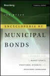 Encyclopedia of Municipal Bonds: A Reference Guide to Market Events, Structures, Dynamics, and Investment Knowledge (Bloomberg Financial) - Joe Mysak