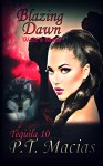 Blazing Dawn, Wolf's Mate: Supernatural Realm Enforcers Elite Ops Paranormal Romance Book 2 (Tequila 10) - P.T. Macias