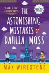 The Astonishing Mistakes of Dahlia Moss - Max Wirestone
