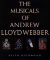 Musicals of Andrew Lloyd Webber: His Life and Works - Keith Richmond