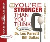 You're Stronger Than You Think: The Power to Do What You Feel You Can't - Les Parrott III, Bill Dallas