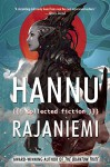 Hannu Rajaniemi: Collected Fiction - Hannu Rajaniemi