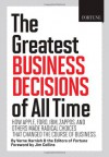 FORTUNE The Greatest Business Decisions of All Time: How Apple, Ford, IBM, Zappos, and others made radical choices that changed the course of business. - Verne Harnish, Editors of Fortune Magazine, Jim Collins