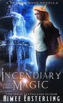 Incendiary Magic (Dragon Mage Chronicles Book 1) - Aimee Easterling