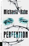 Perfektion - Michaela Rabe, Michelle Raven
