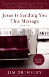Jesus Is Sending You This Message: Stories - Jim Grimsley, Dorothy Allison