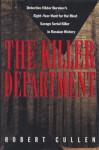 KILLER DEPARTMENT, THE: Detective Viktor Burakov's Eight-Year Hunt for the Most Savage Seria - Robert Cullen