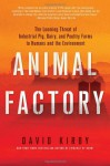 Animal Factory: The Looming Threat of Industrial Pig, Dairy, and Poultry Farms to Humans and the Environment (Audio) - David Kirby, William Hughes