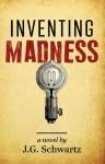 Inventing Madness - J.G. Schwartz