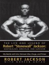 """The Life and Legend of Robert """"Stonewall"""" Jackson: Body Builder, Wrestler, and Survivor: My Battle with the Vietnam War, Drugs, and Prison - Robert Jackson"""