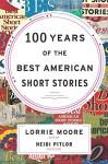 100 Years of The Best American Short Stories - Lorrie Moore, Heidi Pitlor