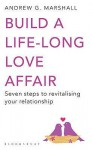 Build a Life-Long Love Affair: Seven Steps to Revitalising Your Relationship - Andrew G. Marshall