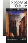 Spaces of Culture: City, Nation, World - Scott M Lash, Mike Featherstone