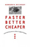 Faster, Better, Cheaper: Low-Cost Innovation in the U.S. Space Program - Howard E. McCurdy
