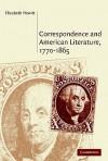 Correspondence and American Literature, 1770-1865 - Elizabeth Hewitt