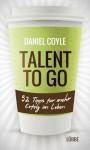 Talent to go - Daniel Coyle, Ulrike Bischoff