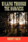 Walking Through the Darkness - Robert Parker