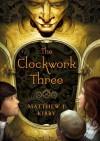 The Clockwork Three - Matthew J. Kirby