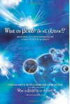 What the Bleep Do We Know!?: Discovering the Endless Possibilities for Altering Your Everyday Reality - William Arntz, Betsy Chasse, Mark Vicente