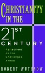 Christianity in the 21st Century: Reflections on the Challenges Ahead - Robert Wuthnow