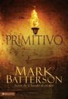 Primitivo: Buscando el espiritu perdido del cristianismo - Mark Batterson