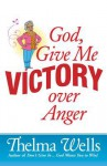 God, Give Me Victory Over Anger - Thelma Wells