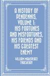 A History of Pendennis, Volume 1: His fortunes and misfortunes, his friends and his greatest enemy - William Makepeace Thackeray
