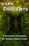Dark Descents: Fantastic Stories - Sonia Orin Lyris