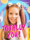 Totally You: Every Girl's Guide to Looking Good and Feeling Great - Kate Tym, Gillian Martin
