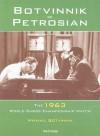 Botvinnik - Petrosian: 1963 World Chess Championship Match - Mikhail Botvinnik