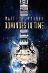 Dominoes In Time - Matthew Warner, Deena Warner, Michael Heath Pecorino, Philip Geiger