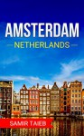 Amsterdam: The best Amsterdam Travel Guide The Best Travel Tips About Where to Go and What to See in Amsterdam: (Amsterdam tour guide, Amsterdam travel ... Travel to Holland, Travel to Netherlands) - Samir Taieb, Amsterdam