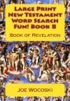 Large Print New Testament Word Search Fun! Book 8: Book of Revelation (Large Print New Testament Word Search Books) (Volume 8) - Joe Wocoski