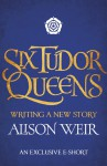 Six Tudor Queens: Writing a New Story - Alison Weir