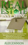 Real Estate Investing: Simple and Effective Strategies to find Real Turn-Key Real Estate Properties for Passive Income, Marketing your Properties and Budgeting for your Real Estate Business - ALEX JOHNSON